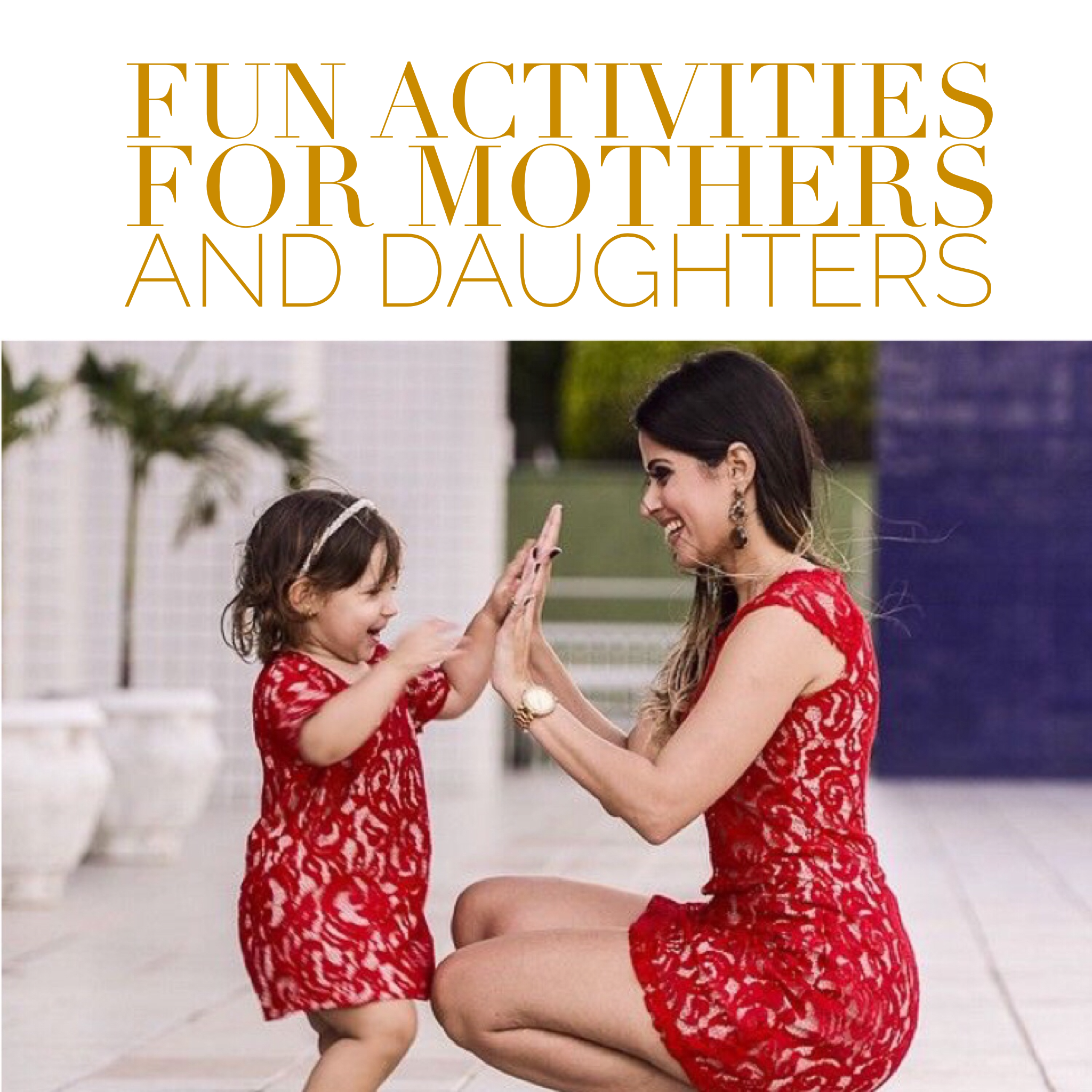 Fun activities for mothers and daughters