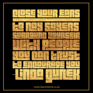 Keep AWAY from Naysayers, don't let them anywhere near you