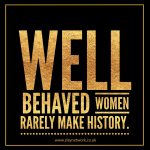 Why do well behaved women seldom make history?