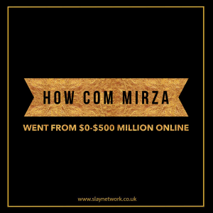 How Com Mirza went from broke to $500 Million online