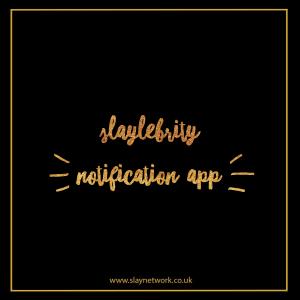 Slaylebrity Notification app is live!