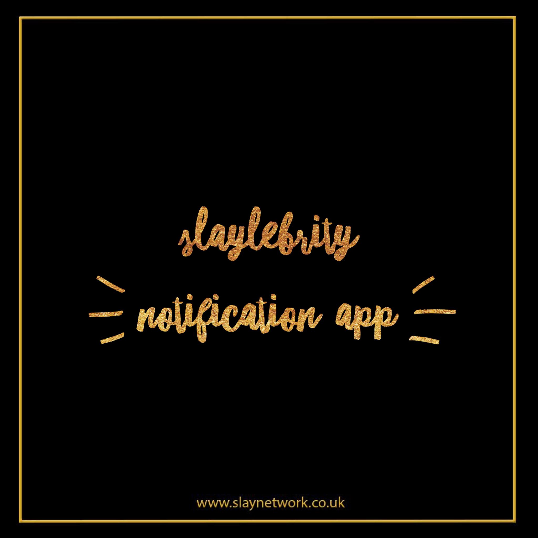 slaylebrity notification app