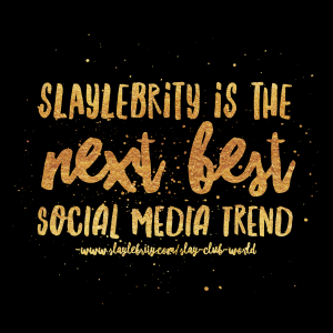 Slaylebrity is The next big thing in the social media scene- Get in before you miss the boat!