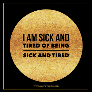 Be sick and tired of being sick and tired