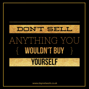 Only Sell what you truly believe in