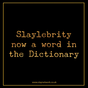Slaylebrity now a Word in the Dictionary