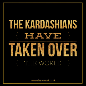 Signs The Kardashians Have Slowly Taken Over The World
